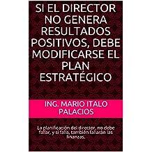 SI EL DIRECTOR NO GENERA RESULTADOS POSITIVOS DEBE MODIFICARSE EL PLAN ESTRATÉGICO: La planificación del