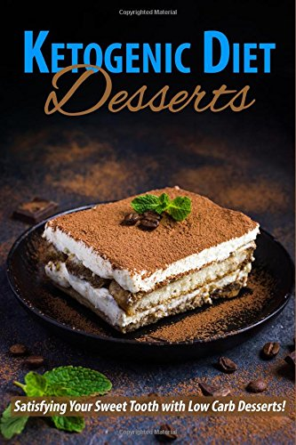 Ketogenic Diet Desserts: Satisfying Your Sweet Tooth with Low Carb Desserts! by JR Stevens