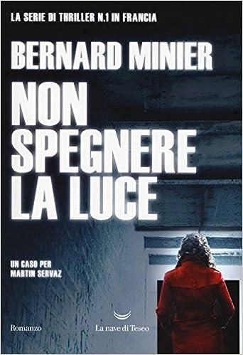 Amazon Fr Non Spegnere La Luce Bernard Minier S Arecco