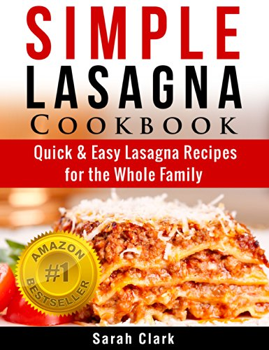 Simple Lasagna Cookbook:  Quick & Easy Lasagna Recipes for the Whole Family