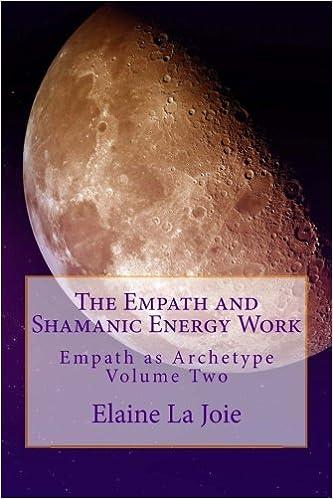 The Empath and Shamanic Energy Work (Empath as Archetype, Volume 2