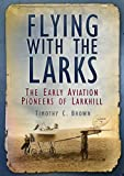 Flying with the Larks, Timothy C. Brown, 0752489895