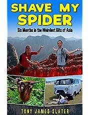 Shave My Spider!: A six-month adventure around Borneo, Vietnam, Mongolia, China, Laos and Cambodia