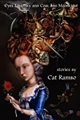 Eyes Like Sky and Coal and Moonlight by Cat Rambo (1-Aug-2009) Paperback Paperback