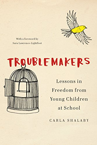 Troublemakers: Lessons in Freedom from Young Children at School by [Shalaby, Carla]