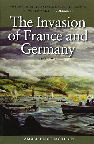 The Invasion of France and Germany, 1944-1945: History of United States Naval Operations in World War II, Volume - Operations Us Naval