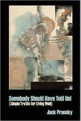 Somebody Should Have Told Us! by Jack Pransky (2006-01-10) Paperback