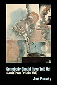 Somebody Should Have Told Us! by Jack Pransky (2006-01-10)