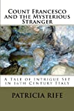 Count Francesco and the Mysterious Stranger, Patricia Rife, 1463591756
