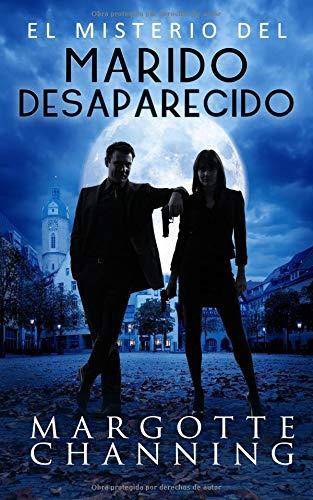 EL MISTERIO DEL MARIDO DESAPARECIDO: Un nuevo género de novela: Suspense Romántico (Policíaca Contemporánea) por Margotte Channing