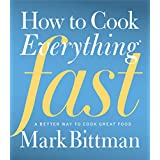 How to Cook Everything Fast: A Better Way to Cook Great Food