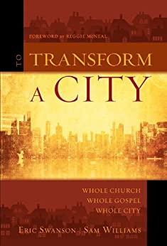 To Transform a City: Whole Church, Whole Gospel, Whole City by [Swanson, Eric, Williams, Sam]
