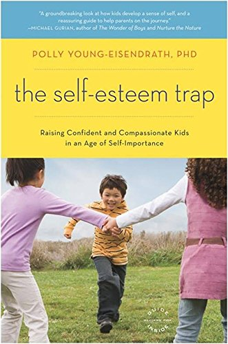 The Self-Esteem Trap: Raising Confident and Compassionate Kids in an Age of Self-Importance (Esteem Self Trap)