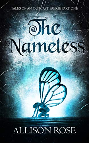 Faerie Rose - The Nameless (Tales of an Outcast Faerie Book 1)