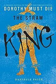 The Straw King (Dorothy Must Die Novella…