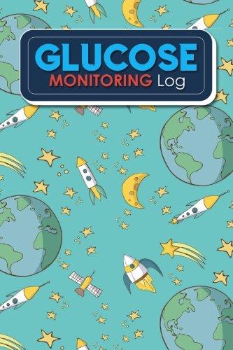Glucose Monitoring Log: Blood Glucose Monitoring, Diabetes Tracking Journal, Blood Sugar Notebook, Glucose Monitoring Log, Cute Space Cover (Glucose Monitoring Logs) (Volume 79) ebook
