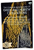 Common Background of Greek and Hebrew Civilizations, Cyrus H. Gordon, 0393002934