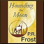 Hounding the Moon: A Tess Noncoiré Adventure | P.R. Frost