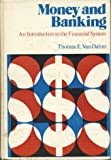 Money and Banking : An Introduction to the Financial System, Van Dahm, Thomas E., 0669911321