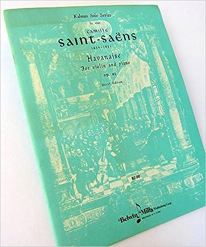Epub books télécharger rapidshare Camille Saint-Saens: Havanaise for Violin and Piano Opus 83 Urtext Edition. Kalmus Solo Series No. 4369 en français PDF DJVU
