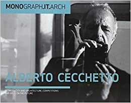 Monograph.it.arch ; Alberto Cecchetto: Between City and Architecture, Competitions and Ideas on the Future