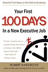 Your First 100 Days In a New Executive Job: Powerful First Steps On The Path to Greatness Paperback