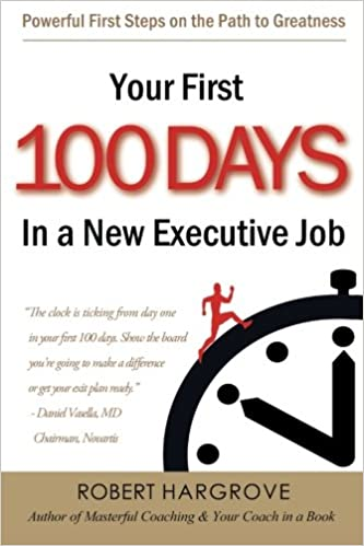 Your First 100 Days In A New Executive Job: Powerful First Steps On The  Path To Greatness: Robert Hargrove: 8601420513570: Amazon.com: Books