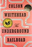 img - for The Underground Railroad (Pulitzer Prize Winner) (National Book Award Winner) (Oprah's Book Club): A Novel book / textbook / text book