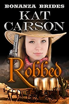 Mail Order Bride: Robbed: Historical Clean Western River Ranch Romance (Bonanza Brides Find Prairie Love Series Book 2) by [Carson, Kat]