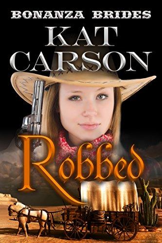 Robbed (Bonanza Brides Find Prairie Love Series Book 2) by [Carson, Kat]