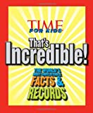 TIME for Kids That's Incredible!, Time for Kids Editors, 1603201998