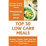 Guaranteed To Be Top 30 Nutritious, Delicious and Recommended Low Carb Meals Cookbook You'll Ever Eat! Are you looking Nutritious plus Super-Tasty Low Carb Meals? Then you have found the perfect cookbook. You will find different variety of Low Carb M...