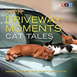 NPR Driveway Moments Cat Tales: Radio Stories That Won't Let You Go |  NPR