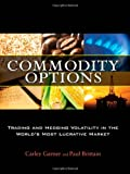 img - for Commodity Options: Trading and Hedging Volatility in the World's Most Lucrative Market book / textbook / text book