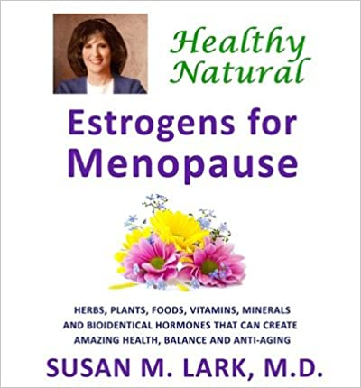 Book [ HEALTHY, NATURAL ESTROGENS FOR MENOPAUSE ] By Lark M D, Susan M ( Author) 2013 [ ]