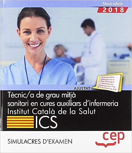 Tècnic/a De Grau Mitjà Sanitari En Cures Auxiliars D'infermeria. Institut Català De La Salut (ics). Simulacres D'examen por Vv.aa epub