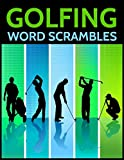 Golfing Word Scrambles: The Ultimate Golf and Golfers Scramble Puzzle Collection