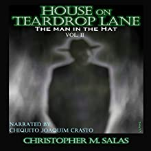 House on Teardrop Lane: The Man in the Hat, Book 2 Audiobook by Christopher M. Salas Narrated by Chiquito Joaquim Crasto