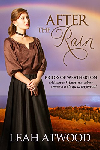 After the Rain (Brides of Weatherton, Book 1) by [Atwood, Leah]