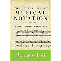 The Secret Life of Musical Notation: Defying Interpretive Traditions (Amadeus) book cover