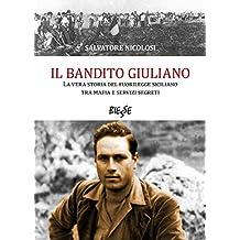 Il bandito Giuliano: La vera storia del fuorilegge siciliano tra mafia e servizi segreti (Italian Edition)