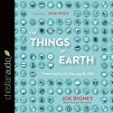 The Things of Earth: Treasuring God by Enjoying His Gifts Audiobook by Joe Rigney Narrated by Sean Runnette