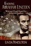 Knowing Abraham Lincoln, Linda Pendleton, 1482368390