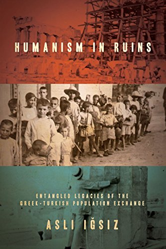 Humanism in Ruins: Entangled Legacies of the Greek-Turkish