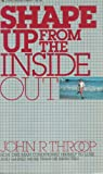 Shape up from the Inside Out, John R. Throop, 0842358994