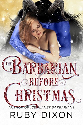The Barbarian Before Christmas: A SciFi Alien Romance Novella (Ice Planet Barbarians Book 17) by [Dixon, Ruby]