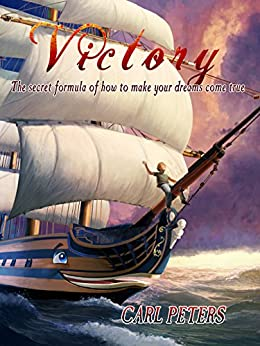 Victory: The Secret Formula of How to Make Your Dreams Come True by [Peters, Carl A.]