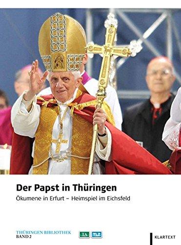 Der Papst in Thüringen: Ökumene in Erfurt - Heimspiel im Eichsfeld (Thüringen Bibliothek)