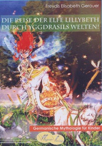 Die Reise der Elfe Lillybeth durch Yggdrasils Welten! - Germanische Mythologie für Kinder