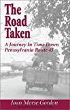 img - for The Road Taken: A Journey in Time Down Pennsylvania Route 45 by Joan Morse Gordon (2001-12-01) book / textbook / text book